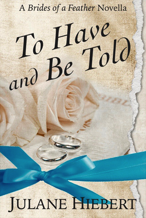 To Have and Be Told by Julane Hiebert