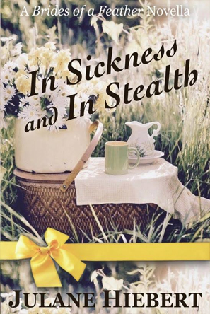 In Sickness and in Stealth by Julane Hiebert