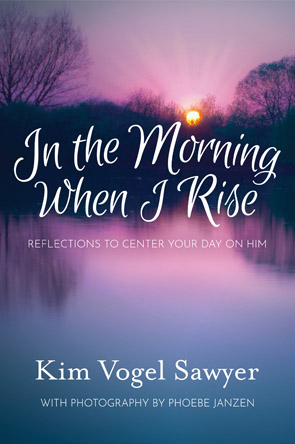In the Morning When I Rise by Kim Vogel Sawyer
